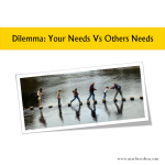 Dilemma: Your Needs Vs Others Needs – Which Comes First?