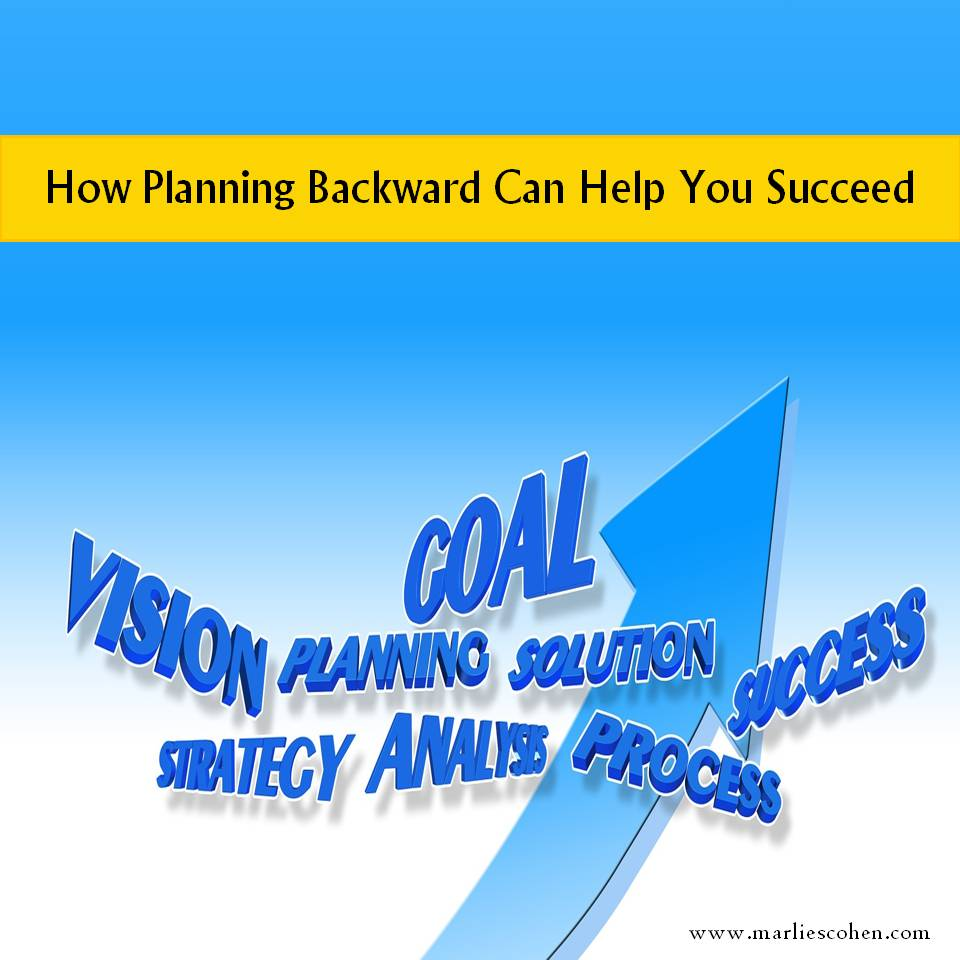 How Planning Backward Can Help You Succeed