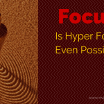 Focus - Is Hyper Focus Even Possible?