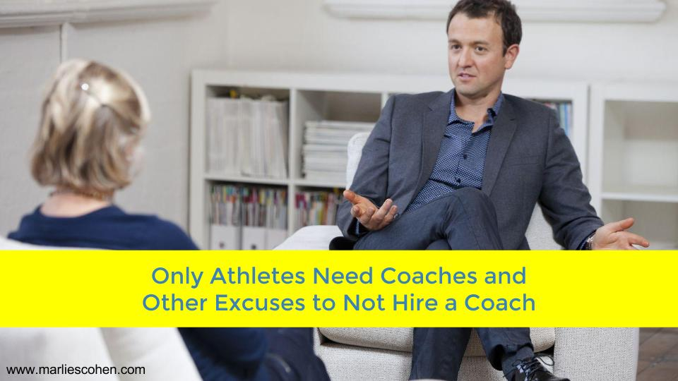 Only Athletes Need Coaches and Other Excuses