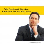 Why Coaches Ask Questions Rather Than Tell You What to Do