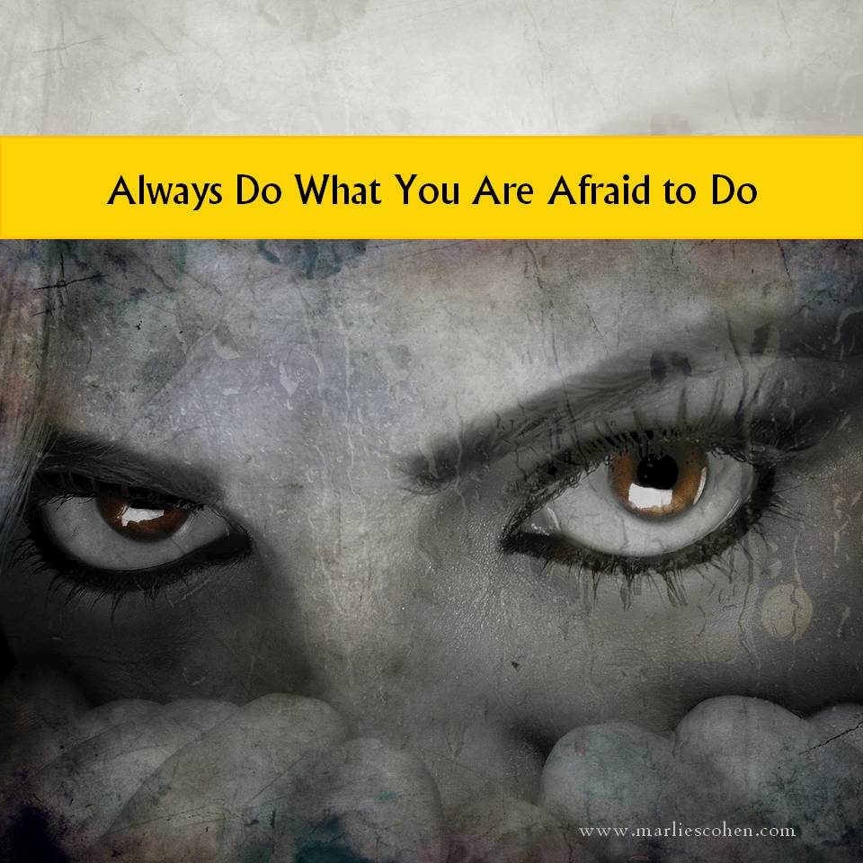 Always Do What You Are Afraid to Do